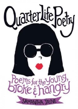 Quarter Life Poetry: Poems for the Young, Broke & Hangry (Paperback)