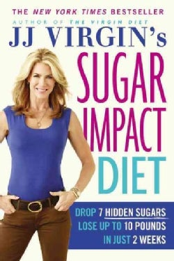 JJ Virgin's Sugar Impact Diet: Drop 7 Hidden Sugars, Lose Up to 10 Pounds in Just 2 Weeks (Paperback)