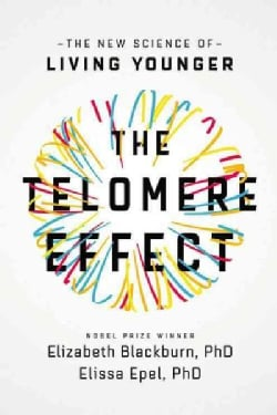 The Telomere Effect: A Revolutionary Approach to Living Younger, Healthier, Longer (Hardcover)