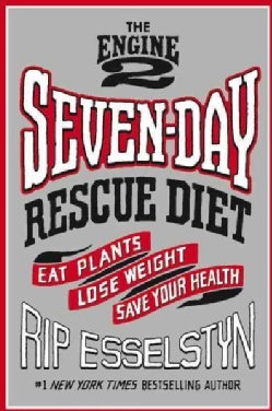 The Engine 2 Seven-Day Rescue Diet: Eat Plants, Lose Weight, Save Your Health (Hardcover)
