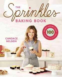 The Sprinkles Baking Book: 100 Secret Recipes from Candace's Kitchen (Hardcover)
