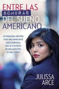 Entre las sombras del sueno Americano / In the Shadows of the American Dream: Mi historia real de como siendo una... (Paperback)
