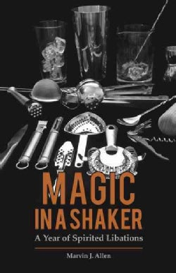Magic in a Shaker: A Year of Spirited Libations (Hardcover)