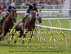 The Fair Grounds Through the Lens: Photographs and Memories of Horse Racing in New Orleans (Hardcover)