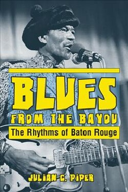 Blues from the Bayou: The Rhythms of Baton Rouge (Paperback)