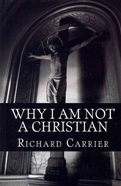 Why I Am Not a Christian: Four Conclusive Reasons to Reject the Faith (Paperback)