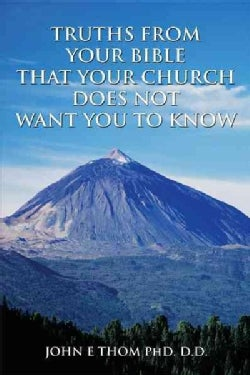 Truths from Your Bible That Your Church Does Not Want You to Know (Paperback)