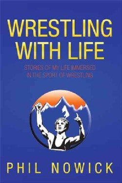 Wrestling With Life: Stories of My Life Immersed in the Sport of Wrestling (Paperback)