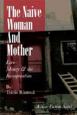 The Naive Woman and Mother: Love, Children, Money & the Incorporation (Paperback)