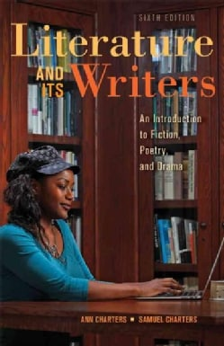 Literature and Its Writers: An Introduction to Fiction, Poetry, and Drama (Paperback)