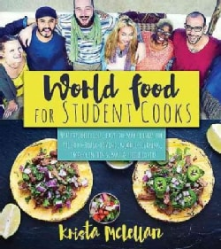 World Food for Student Cooks: Healthy, Delicious, Easy-to-Make Dishes for the Food-Truck-lLving, Noodle-Slurping,... (Paperback)