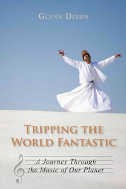 Tripping The World Fantastic: A Journey Through the Music of Our Planet (Paperback)