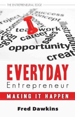 Everyday Entrepreneur: Making It Happen (Paperback)