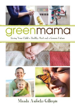 Green Mama: Giving Your Child a Healthy Start and a Greener Future (Paperback)