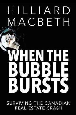When the Bubble Bursts: Surviving the Canadian Real Estate Crash (Paperback)