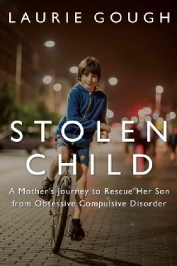 Stolen Child: A Mother's Journey to Rescue Her Son from Obsessive Compulsive Disorder (Paperback)