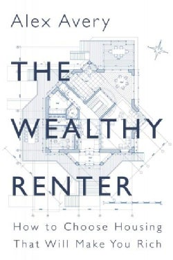 The Wealthy Renter: How to Choose Housing That Will Make You Rich (Paperback)