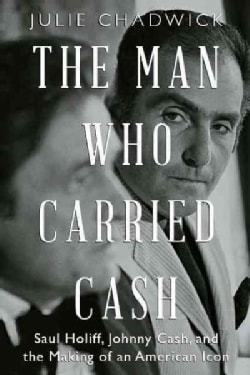 The Man Who Carried Cash: Saul Holiff, Johnny Cash, and the Making of an American Icon (Paperback)