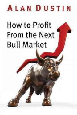 How to Profit from the Next Bull Market (Paperback)