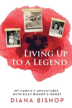 Living Up to a Legend: My Adventures With Billy Bishop's Ghost (Paperback)
