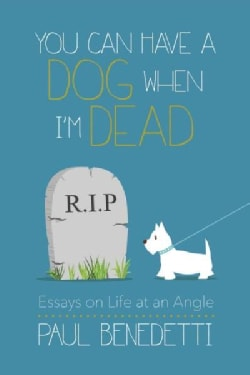 You Can Have a Dog When I'm Dead: Essays on Life at an Angle (Paperback)