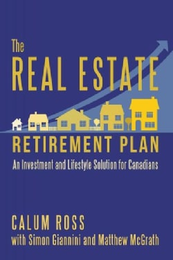 The Real Estate Retirement Plan: An Investment and Lifestyle Solution for Canadians (Paperback)
