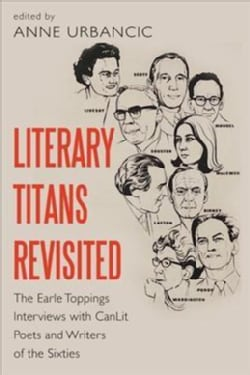 Literary Titans Revisited: The Earle Toppings Interviews With Canlit Poets and Writers of the Sixties (Paperback)