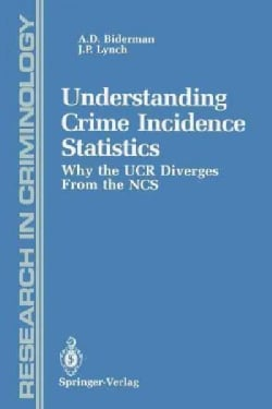 Understanding Crime Incidence Statistics: Why the Ucr Diverges from the Ncs (Paperback)