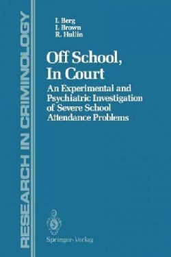 Off School, in Court: An Experimental and Psychiatric Investigation of Severe School Attendance Problems (Paperback)