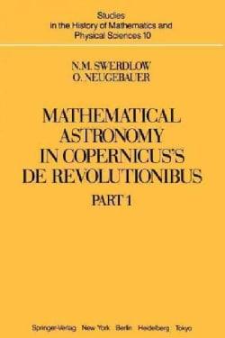 Mathematical Astronomy in Copernicus' De Revolutionibus: In Two Parts (Paperback)