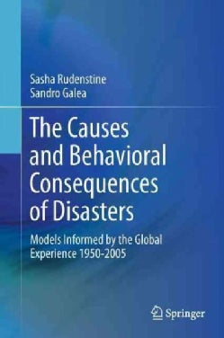 The Causes and Behavioral Consequences of Disasters: Models Informed by the Global Experience 1950-2005 (Hardcover)
