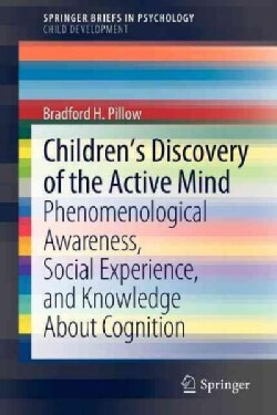 Children's Discovery of the Active Mind: Phenomenological Awareness, Social Experience, and Knowledge About Cogni... (Paperback)