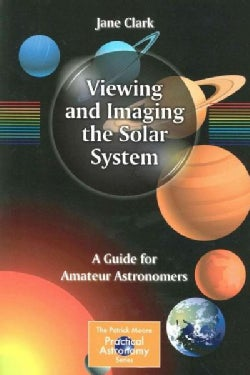 Viewing and Imaging the Solar System: A Guide for Amateur Astronomers (Paperback)