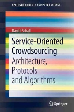 Service-oriented Crowdsourcing: Architecture, Protocols and Algorithms (Paperback)