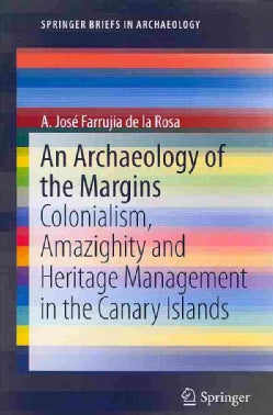 An Archaeology of the Margins: Colonialism, Amazighity and Heritage Management in the Canary Islands (Paperback)