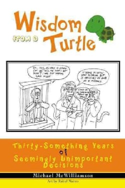 Wisdom from a Turtle: Thirty-Something Years of Seemingly Unimportant Decisions (Paperback)