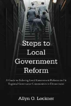 Steps to Local Government Reform: A Guide to Tailoring Local Government Reforms to Fit Regional Governance Commun... (Paperback)