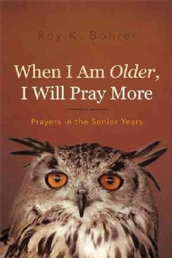 When I Am Older, I Will Pray More: Prayers in the Senior Years (Paperback)