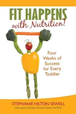 Fit Happens With Nutrition!: Four Weeks of Success for Every Toddler (Paperback)