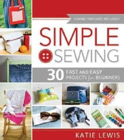 Simple Sewing: 30 Fast and Easy Projects for Beginners (Paperback)