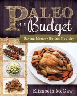 Paleo on a Budget: Saving Money, Eating Healthy (Paperback)