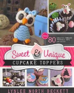 Sweet & Unique Cupcake Toppers: Over 80 Creative Fondant Tutorials, Tips, and Tricks (Paperback)