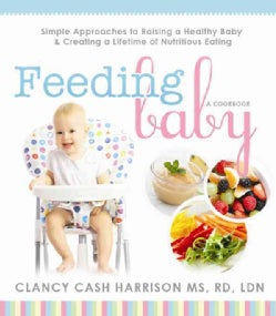 Feeding Baby: Simple Approaches to Raising a Healthy Baby & Creating a Lifetime of Nutritious Eating (Paperback)