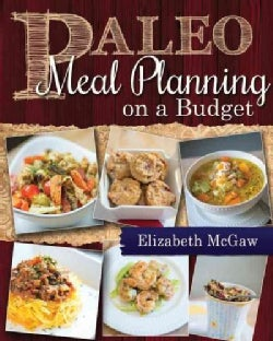 Paleo Meal Planning on a Budget: Healthy and Fun Recipes That Kids Can Make (Paperback)