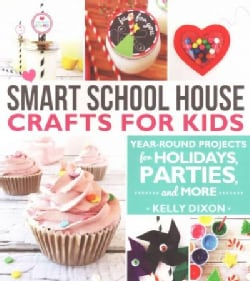 Smart School House Crafts for Kids: Year-round Projects for Holidays, Parties, and More (Paperback)