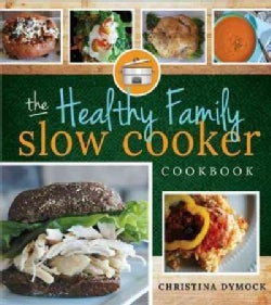 The Healthy Family Slow Cooker Cookbook (Paperback)