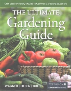 The Ultimate Gardening Guide: Utah State University's Guide to Common Gardening Questions (Paperback)