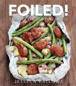 Foiled!: Easy, Tasty, Tin Foil Meals (Paperback)