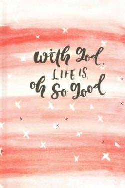 With God, Life Is Oh So Good (Notebook / blank book)