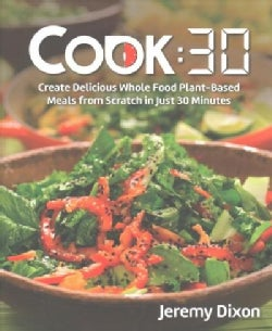 Cook: 30: Create Delicious Whole Food Plant-Based Meals from Scratch in Just 30 Minutes (Paperback)